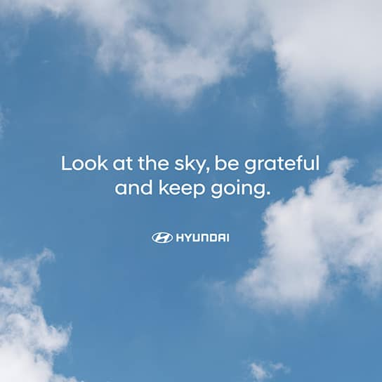 Look at the sky, be grateful and keep going
